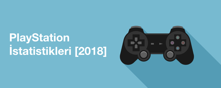PlayStation İstatistikleri [2018]